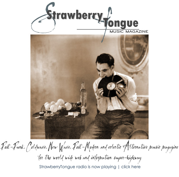 Strawberry Tongue Radio plays a melange of post-punk, eclectic alternative, new wave, dark wave and experiemental music - 24 hours a day!