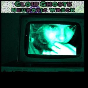 Neurotic Wreck - Glow Ghosts