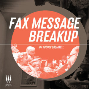 rodney-cromwell-fax-machine-breakup